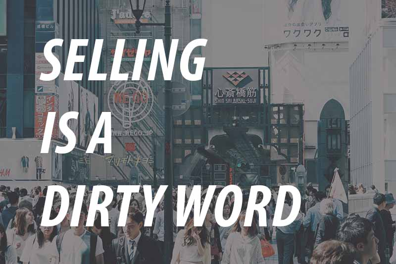 SELLING IS A DIRTY WORD